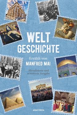Weltgeschichte – Erzählt von Manfred Mai (Aktualisierte und erweiterte Ausgabe) von Mai,  Manfred