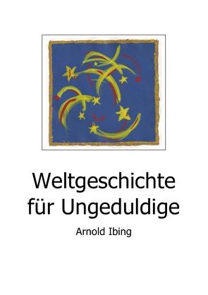 Weltgeschichte für Ungeduldige von Ibing,  Arnold