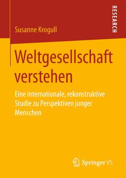 Weltgesellschaft verstehen von Krogull,  Susanne