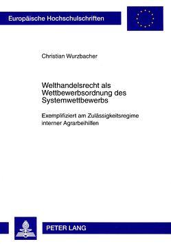Welthandelsrecht als Wettbewerbsordnung des Systemwettbewerbs von Wurzbacher,  Christian