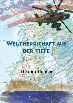Weltherrschaft aus der Tiefe von Bohlen,  Helmut