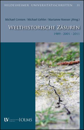 Welthistorische Zäsuren. 1989 – 2001 – 2011 von Corsten,  Michael, Gehler,  Michael, Kneuer,  Marianne