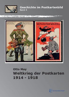 Weltkrieg der Postkarten 1914 -1918 von May,  Otto