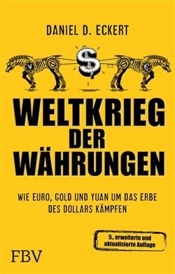 Weltkrieg der Währungen von Eckert,  Daniel D.