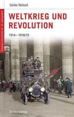 Weltkrieg und Revolution von Görtemaker,  Manfred, Kroll,  Frank L, Neitzel,  Sönke