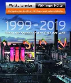 Weltkulturerbe Völklinger Hütte 1999 – 2019 von Anna-Weigand,  Mira, Backes,  Peter, Bauer,  Daniel, Dittmar,  Jeanette, Grewenig,  Meinrad Maria, Harth,  Arno, Schley,  Michael