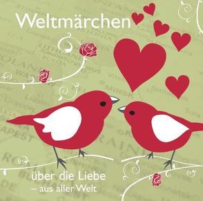 Weltmärchen über die Liebe aus aller Welt von Gazheli-Holzapfel,  Thomas, Koch,  Tobias, von Lerchenfeld,  Eggolf