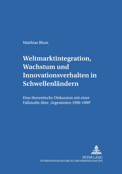 Weltmarktintegration, Wachstum und Innovationsverhalten in Schwellenländern von Blum,  Matthias