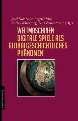 Weltmaschinen von Köstlbauer,  Josef, Pfister,  Eugen, Winnerling,  Tobias, Zimmermann,  Felix