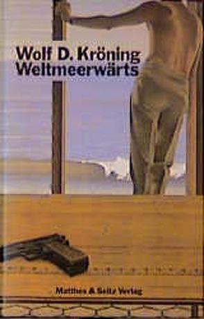 Weltmeerwärts von Kröning,  Wolf D