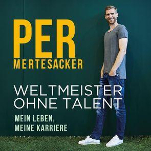 Weltmeister ohne Talent von Honigstein,  Raphael, Mertesacker,  Per, Schönfeld,  Oliver E.
