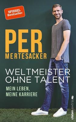 Weltmeister ohne Talent von Honigstein,  Raphael, Mertesacker,  Per