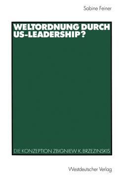 Weltordnung durch US-Leadership? von Feiner,  Sabine