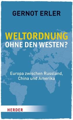 Weltordnung ohne den Westen? von Erler,  Gernot