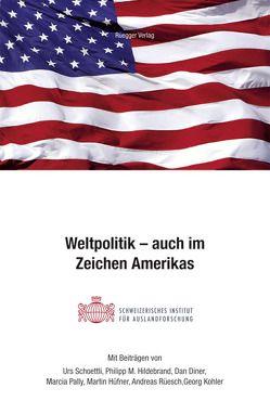 Weltpolitik – auch im Zeichen Amerikas von Diner,  Dan, Hildebrand,  Philipp M., Hüfner,  Martin, Kohler,  Georg, Meyer,  Martin, Pally,  Marcia, Rüesch,  Andreas, Schoettli,  Urs