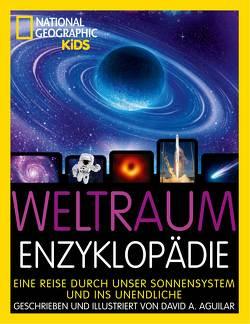 Weltraum-Enzyklopädie: Eine Reise durch unser Sonnensystem und ins Unendliche von Aguilar,  David, Anke,  Wellner-Kempf