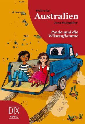 Weltreise Australien: Paula und die Wüstenflamme von Pankoke,  Betie, Steingässer,  Jana