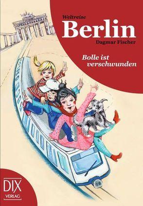 Weltreise Berlin: Bolle ist verschwunden von Bröllos,  Miriam, Fischer,  Dagmar