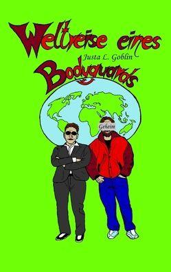 Weltreise eines Bodyguards von Goblin,  Justa L.
