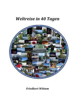 Weltreise in 40 Tagen von Wittum,  Friedbert