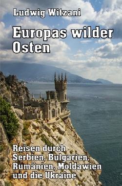 Weltreisen / Europas wilder Osten von Witzani,  Ludwig