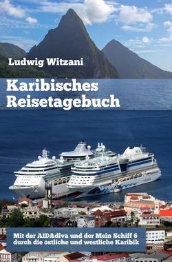 Weltreisen / Karibisches Reisetagebuch von Witzani,  Ludwig