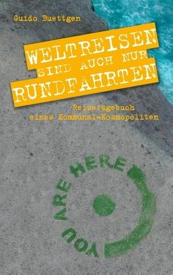 Weltreisen sind auch nur Rundfahrten von Buettgen,  Guido