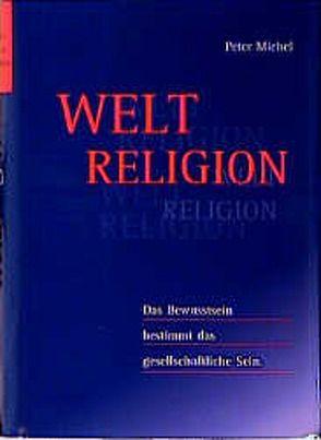 Weltreligion von Michel,  Peter