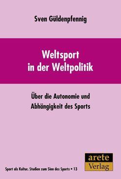Weltsport in der Weltpolitik von Güldenpfennig,  Sven