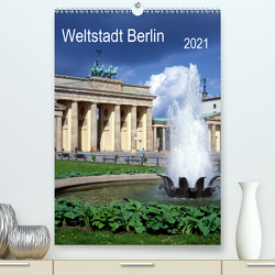 Weltstadt Berlin (Premium, hochwertiger DIN A2 Wandkalender 2021, Kunstdruck in Hochglanz) von Reupert,  Lothar