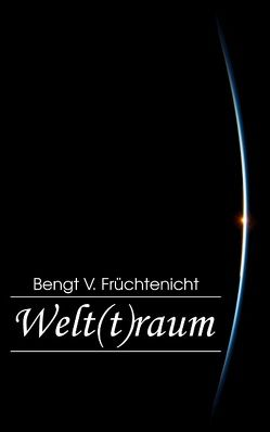 Welt(t)raum von Früchtenicht,  Bengt V.