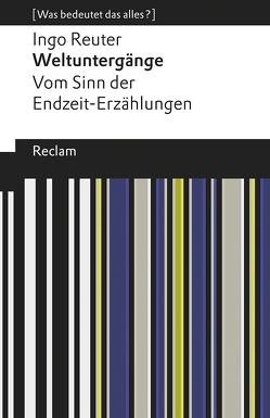Weltuntergänge. Vom Sinn der Endzeit-Erzählungen von Reuter,  Ingo