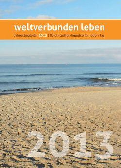 weltverbunden leben: Jahresbegleiter 2013 von Petersen,  Claus