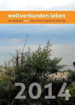 weltverbunden leben: Jahresbegleiter 2014 von Petersen,  Claus