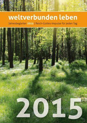 weltverbunden leben: Jahresbegleiter 2015 von Petersen,  Claus