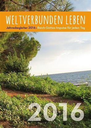 weltverbunden leben: Jahresbegleiter 2016 von Petersen,  Claus