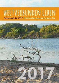 weltverbunden leben: Jahresbegleiter 2017 von Petersen,  Claus
