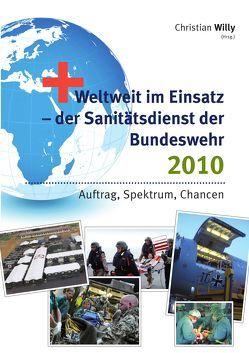 Weltweit im Einsatz – der Sanitätsdienst der Bundeswehr 2010 von Willy,  Christian
