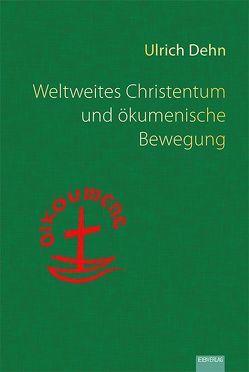 Weltweites Christentum und ökumenische Bewegung von Dehn,  Ulrich