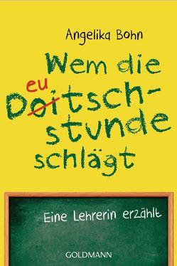 Wem die Deutschstunde schlägt von Bohn,  Angelika