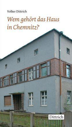 Wem gehört das Haus in Chemnitz von Dittrich,  Volker