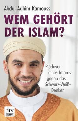 Wem gehört der Islam? von Kamouss,  Abdul Adhim