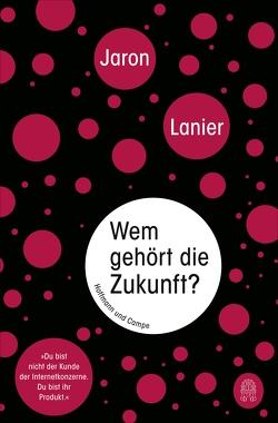 Wem gehört die Zukunft? von Lanier,  Jaron, Mallett,  Dagmar, Schlatterer,  Heike