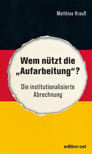 """Wem nützt die """"Aufarbeitung""""? von Krauß,  Matthias"""