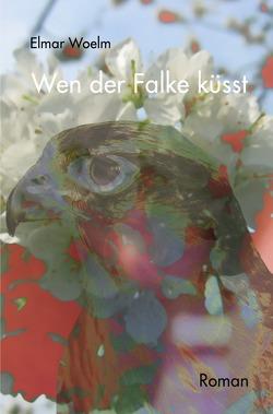 Wen der Falke küsst von Woelm,  Elmar