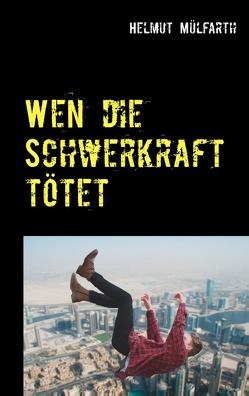 Wen die Schwerkraft tötet von Mülfarth,  Helmut
