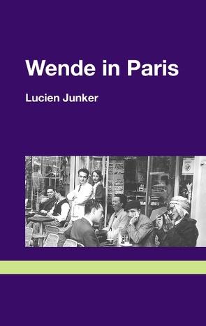 Wende in Paris von Junker,  Lucien