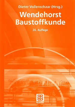 Wendehorst Baustoffkunde von Engelfried,  Robert, Gerhardt,  Ulrich, Großkurth,  Klaus Peter, Müller,  Helmut F.O., Simon,  Gerhard, Vollenschaar,  Dieter