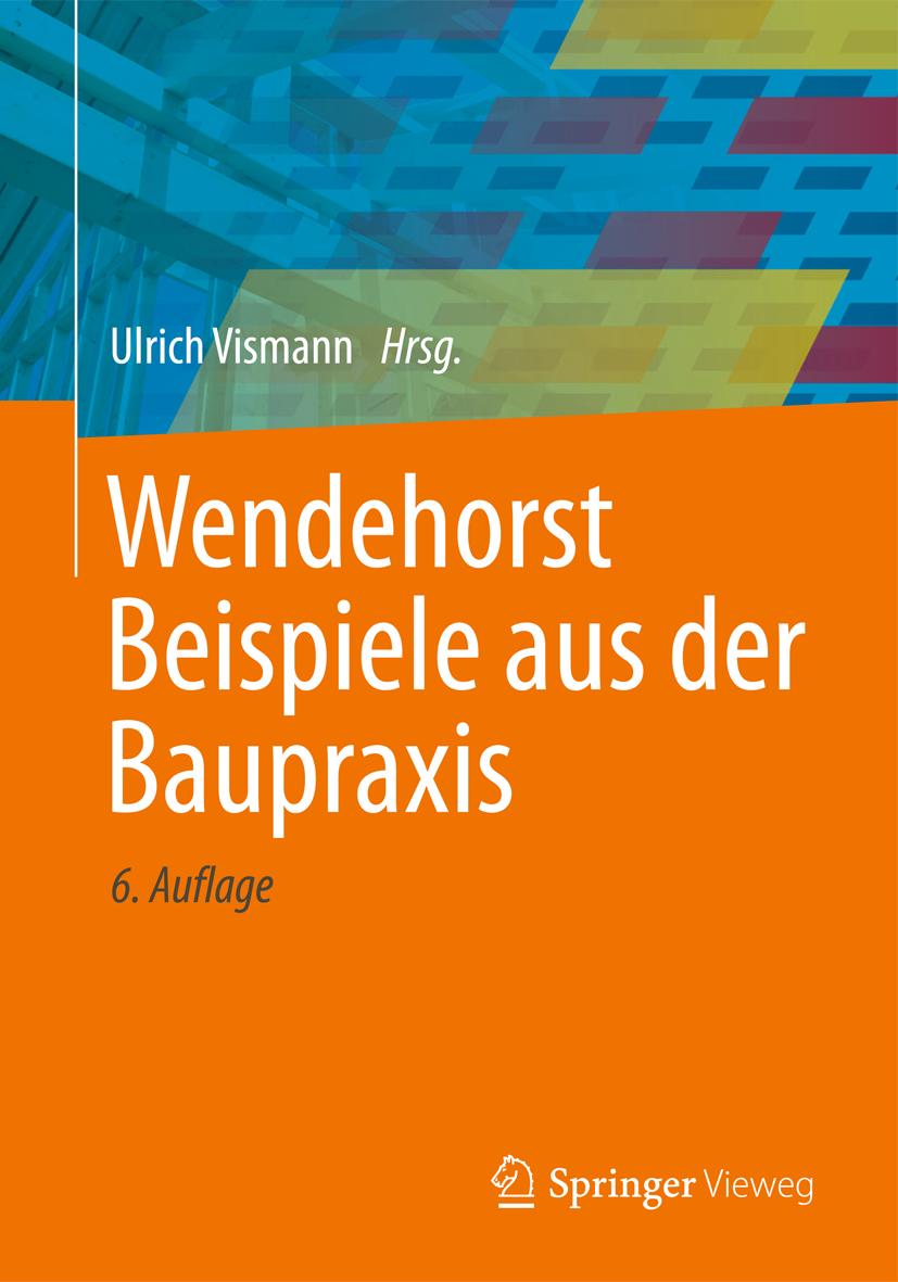 Wendehorst beispiele aus der baupraxis von biener ernst for Beispielaufgaben statik