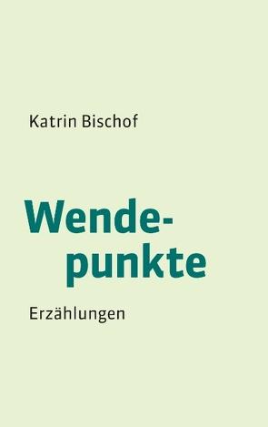 Wendepunkte von Bischof,  Katrin